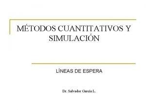 MTODOS CUANTITATIVOS Y SIMULACIN LNEAS DE ESPERA Dr