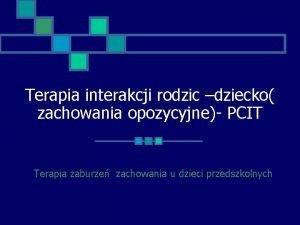Terapia interakcji rodzic dziecko zachowania opozycyjne PCIT Terapia