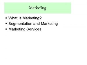 Marketing What is Marketing Segmentation and Marketing Marketing