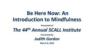 Be Here Now An Introduction to Mindfulness The