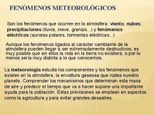 FENMENOS METEOROLGICOS Son los fenmenos que ocurren en