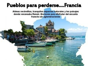 Pueblos para perderse Francia Pueblos Aldeas recnditas tranquilos