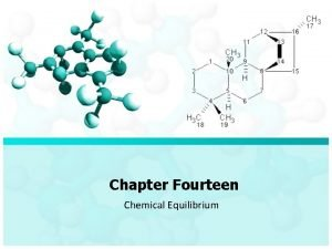 Chapter Fourteen Chemical Equilibrium Chapter Fourteen Chemical Equilibrium