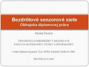 Bezdrtov senzorov siete Obhajoba diplomovej prce Michal Pecch