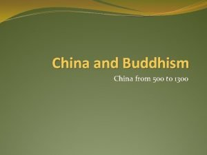 China and Buddhism China from 500 to 1300