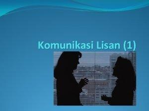 Komunikasi Lisan 1 Makna Komunikasi lisan adalah komunikasi