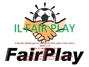 IL FAIR PLAY IL fair play significa giocare
