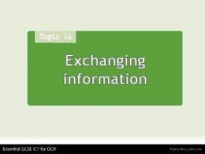 Exchanging information Exchanging information Communications 1 Communications enable