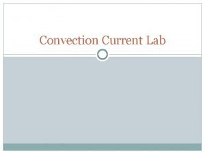 Convection Current Lab I Title Convection Currents II
