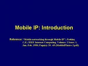 Mobile IP Introduction Reference Mobile networking through Mobile