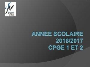 ANNEE SCOLAIRE 20162017 CPGE 1 ET 2 Votre
