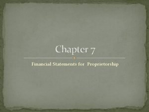 Chapter 7 Financial Statements for Proprietorship 7 1