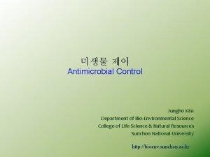 Antimicrobial Control Jungho Kim Department of BioEnvironmental Science