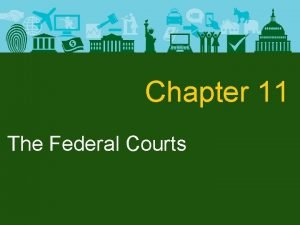 Chapter 11 The Federal Courts The Federal Courts