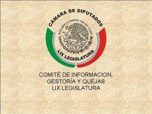 COMIT DE INFORMACION GESTORA Y QUEJAS LIX LEGISLATURA