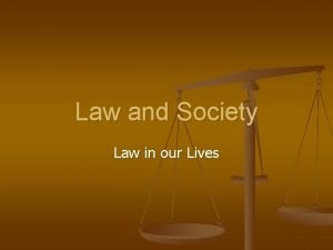 Law and Society Law in our Lives Law