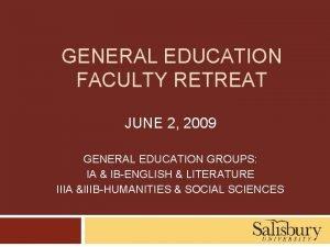 GENERAL EDUCATION FACULTY RETREAT JUNE 2 2009 GENERAL