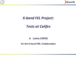 Xband FEL Project Tests at Califes A Latina