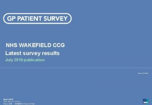 NHS WAKEFIELD CCG Latest survey results July 2019