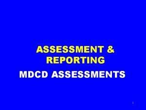 ASSESSMENT REPORTING MDCD ASSESSMENTS 1 Assessments CASAS BESTEL