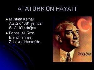 ATATRKN HAYATI l l Mustafa Kemal Atatrk 1881