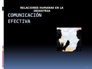 RELACIONES HUMANAS EN LA INDUSTRIA COMUNICACIN EFECTIVA 1