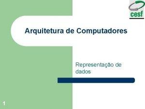 Arquitetura de Computadores Representao de dados 1 Arquitetura