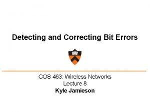 Detecting and Correcting Bit Errors COS 463 Wireless