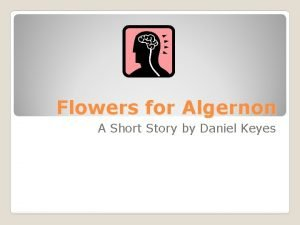 Flowers for Algernon A Short Story by Daniel