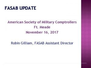 FASAB UPDATE American Society of Military Comptrollers Ft