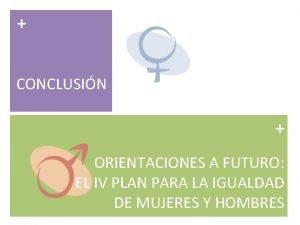 CONCLUSIN ORIENTACIONES A FUTURO EL IV PLAN PARA
