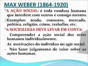 MAX WEBER 1864 1920 A AO SOCIAL SOCIAL