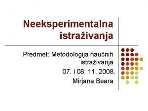 Neeksperimentalna istraivanja Predmet Metodologija naunih istraivanja 07 i