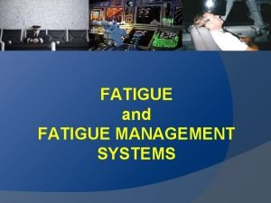 FATIGUE and FATIGUE MANAGEMENT SYSTEMS TOPICS The Nature