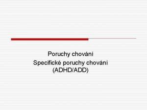 Poruchy chovn Specifick poruchy chovn ADHDADD Poruchy chovn