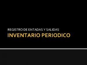 REGISTRO DE ENTADAS Y SALIDAS INVENTARIO PERIODICO INVENTARIO