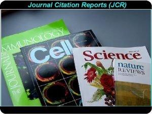 Journal Citation Reports JCR Journal Citation Reports JCR