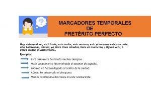 MARCADORES TEMPORALES DE PRETRITO PERFECTO Hoy esta maana