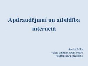 Apdraudjumi un atbildba internet Sandra Falka Valsts izgltbas
