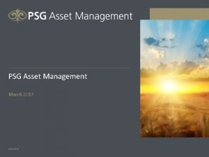 PSG Asset Management March 2017 Copyright PSG Disclaimer