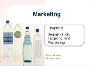 Marketing Chapter 8 Segmentation Targeting and Positioning Dhruv