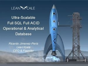 UltraScalable Full SQL Full ACID Operational Analytical Database