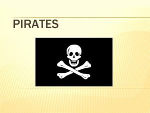 PIRATES PIRACY Piracy is a warlike act committed