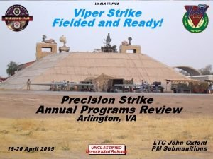 UNCLASSIFIED Viper Strike Fielded and Ready Precision Strike