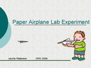 Paper Airplane Lab Experiment Laurie Melanson GMS 2006