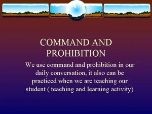 COMMAND PROHIBITION We use command prohibition in our