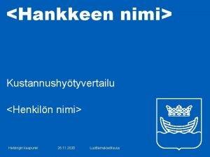 Hankkeen nimi Kustannushytyvertailu Henkiln nimi Helsingin kaupunki 26