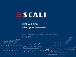 MPI and OFA Divergent interests Dan Caldwell VP