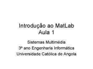 Introduo ao Mat Lab Aula 1 Sistemas Multimdia
