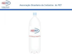 Associao Brasileira da Indstria do PET Associao Brasileira